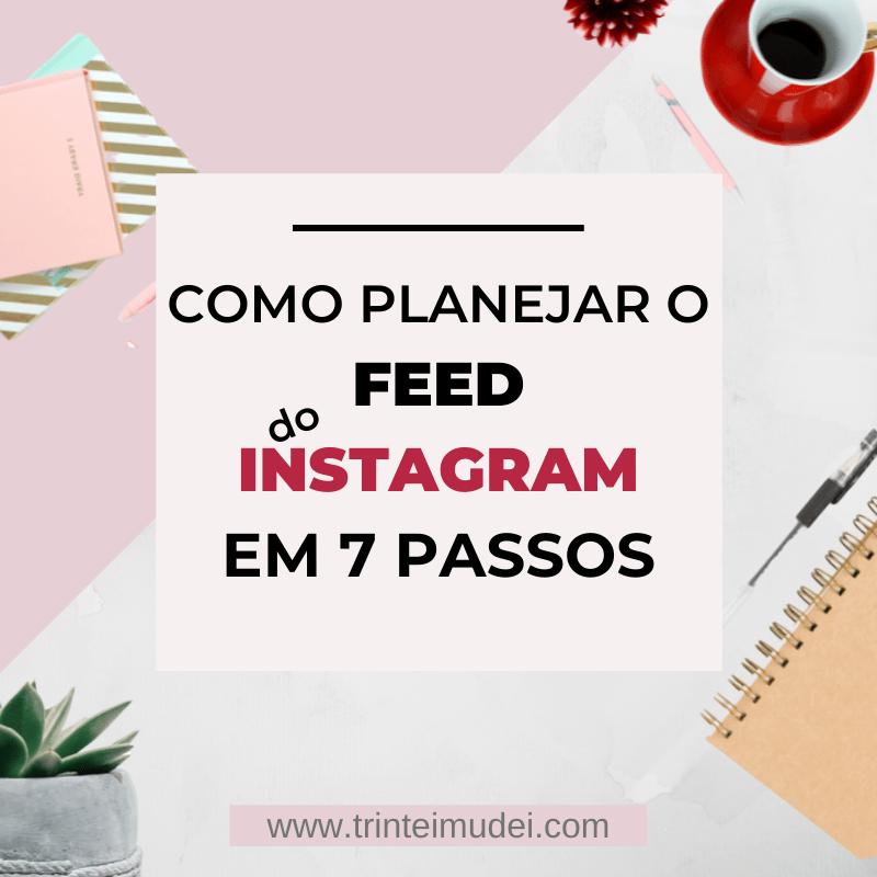 como planejar o feed do instagram - Como Planejar o Feed do Instagram em 7 Passos