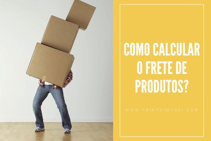 calcular frete - Como calcular o frete de produtos?