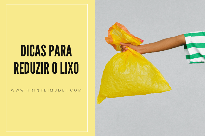 dicas para reduzir o lixo - 4 dicas para reduzir a produção de lixo em casa