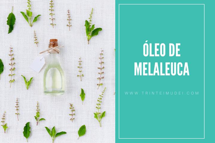 oleo de melaleuca - Óleo de melaleuca - benefícios e formas de uso para estética e saúde