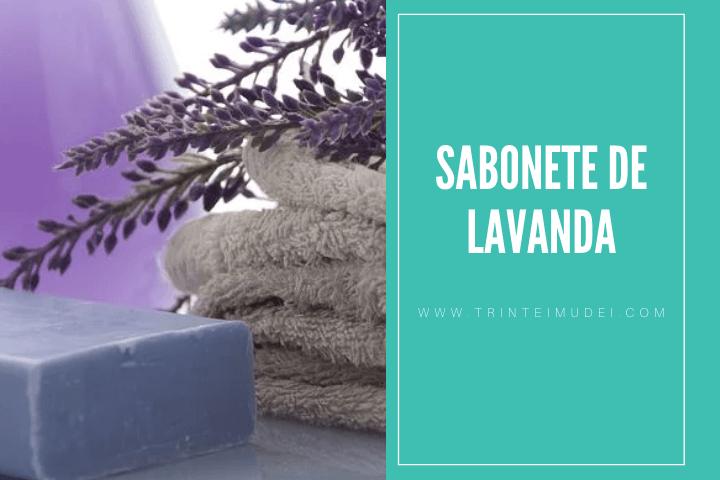 sabonete de lavanda - Receita de sabonete artesanal de lavanda passo a passo