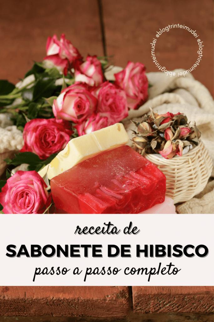 sabonete de hibisco 683x1024 - Receita de sabonete artesanal de hibisco – passo a passo!