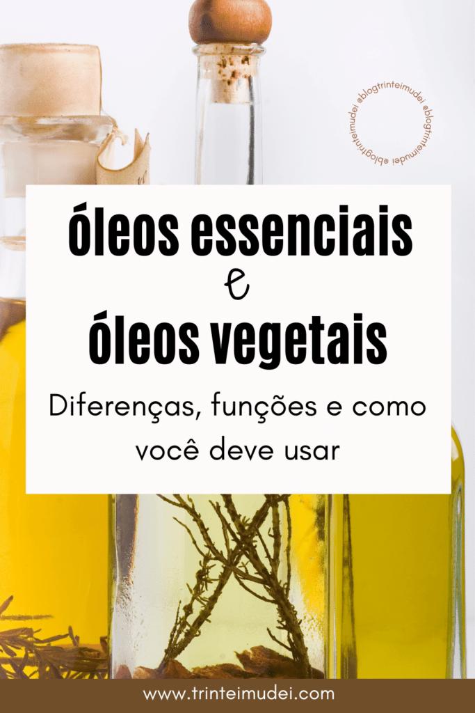oleo essencial e oleo vegetal 683x1024 - Óleo essencial e Óleo vegetal - Diferenças, funções e como você deve usar
